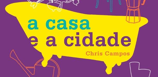"""Detalhe da capa do livro """"""""A Casa e a Cidade"""", da jornalista Chris Campos - Divulgação"""